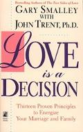 Love Is a Decision Thirteen Proven Principles to Energize Your Marriage and Family