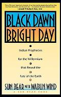 Black Dawn, Bright Day Indian Prophecies for the Millenium That Reveal the Fate of the Earth