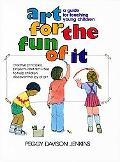 Art for the Fun of It A Guide for Teaching Young Children