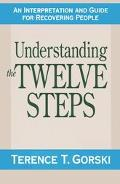 Understanding the Twelve Steps A Interpretation and Guide for Recovering People