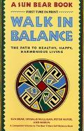 Walk in Balance The Path to Healthy, Happy, Harmonious Living