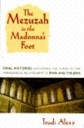 Mezuzah in the Madonna's Foot: Oral Histories Exploring 500 Years in the Paradoxical Relatio...