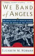 We Band of Angels The Untold Story of American Nurses Trapped on Bataan by the Japanese