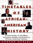 Timetables of African-American History: A Chronicle of the Most Important People and Events ...