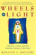 Wheels of Light Chakras, Auras, and the Healing Energy of the Body