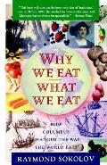 Why We Eat What We Eat How the Encounter Between the New World and the Old Changed the Way E...