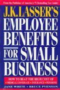 J. K. Lasser's Employee Benefits for Small Business
