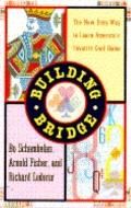 Building Bridge: The New, Quick and Easy Way to Learn America's Favorite Card Game - Bo Scha...