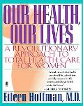 Our Health Our Lives A Revolutionary Approach to Total Health Care for Women