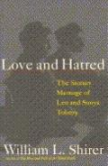 Love and Hatred: The Troubled Marriage of Leo & Sonya Tolstoy - William L. Shirer - Hardcover