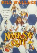 Never Say Quit - Bill Wallace - Paperback