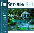 The Swimming Pool Book: Everything You Need to Know to Design, Build, and Landscape the Perf...
