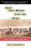 Once They Moved Like the Wind Cochise, Geronimo, and the Apache Wars