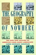 Geography of Nowhere The Rise and Decline of America's Man-Made Landscape