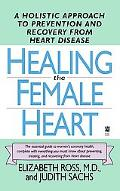 Healing the Female Heart A Holistic Approach to Prevention and Recovery from Heart Disease