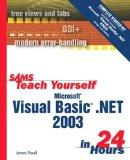 Sams Teach Yourself Microsoft Visual Basic .NET 2003 in 24 Hours Complete Starter Kit (Sams ...