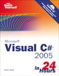Sams Teach Yourself Visual C# 2005 in 24 Hours Complete Starter Kit