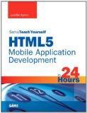 Sams Teach Yourself HTML5 Mobile Application Development in 24 Hours (Sams Teach Yourself --...