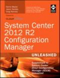 System Center 2012 R2 Configuration Manager Unleashed : Supplement to System Center 2012 Con...