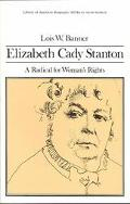 Elizabeth Cady Stanton A Radical for Woman's Rights