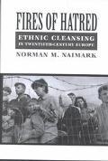 Fires of Hatred Ethnic Cleansing in Twentieth-Century Europe
