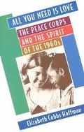 All You Need Is Love The Peace Corps and the Spirit of the 1960s
