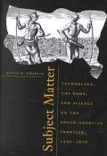 Subject Matter Technology, the Body, and Science on the Anglo-American Frontier, 1500-1676