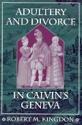 Adultery and Divorce in Calvin's Geneva