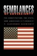 Semblances of Sovereignty The Constitution, the State, and American Citizenship