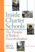 Inside Charter Schools The Paradox of Radical Decentralization