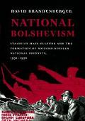 National Bolshevism Stalinist Mass Culture and the Formation of Modern Russian National Iden...