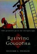 Relieving Golgotha The Passion Play of Iztapalapa