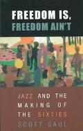 Freedom Is, Freedom Ain't Jazz and the Making of the Sixties