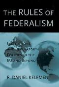 Rules of Federalism Institutions and Regulatory Politics in the Eu and Beyond