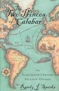 Two Princes of Calabar An Eighteenth-Century Atlantic Odyssey