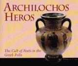 Archilochos Heros: The Cult of Poets in the Greek Polis (Hellenic Studies)