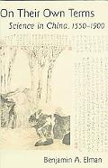 On Their Own Terms Science in China, 1550-1900