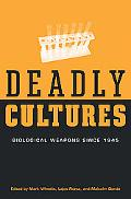 Deadly Cultures Biological Weapons Since 1945