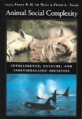 Animal Social Complexity Intelligence, Culture, And Individualized Societies