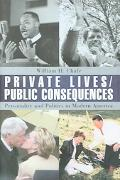 Private Lives/ Public Consequences Personality And Politics in Modern America