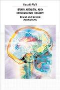 Brain Arousal And the Information Theory Neural And Genetic Mechanisms