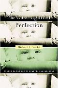 Case Against Perfection Ethics in the Age of Genetic Engineering