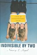 Indivisible By Two Lives Of Extraordinary Twins