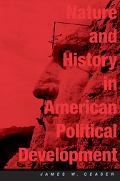 Nature And History in American Political Development A Debate