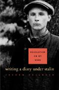 Revolution on My Mind Writing a Diary Under Stalin
