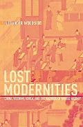 Lost Modernities China, Vietnam, Korea, And the Hazards of World History