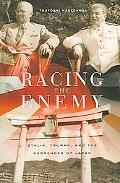 Racing the Enemy Stalin, Truman, And the Surrender of Japan
