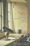 Practical Matter Newton's Science in the Service of Industry And Empire, 1687-1851