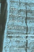 State After Statism New State Activities in the Age of Liberalization