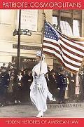 Patriots And Cosmopolitans Hidden Histories of American Law